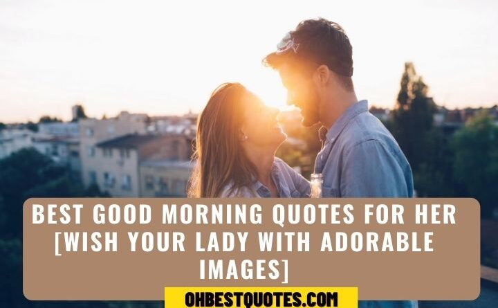 Best Good Morning Quotes For Her Wish Your Lady With Adorable Images Oh Best Quotes